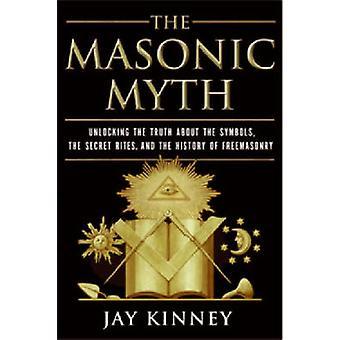 Masonic Myth The by Kinney & Jay