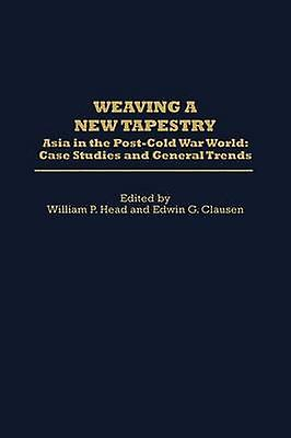 tissage a nouveau Tapestry Asia in the PostCold War World Case Studies and General Trends by Head & William P.