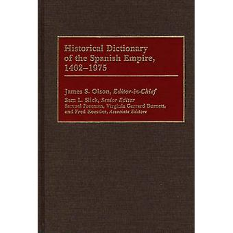 Historical Dictionary of the Spanish Empire 14021975 by Olson & James Stuart