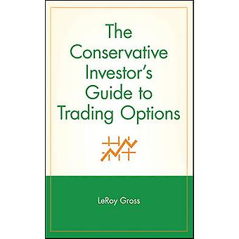 The Conservative Investors Guide to Trading Options by Gross & LeRoy