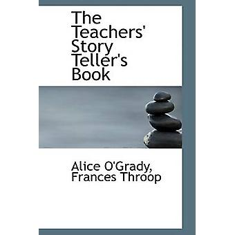 The Teachers Story Tellers Book by OGrady & Frances Throop & Alice