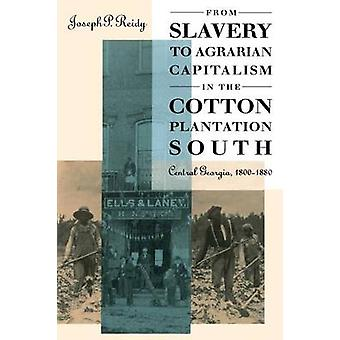 From Slavery to Agrarian Capitalism in the Cotton Plantation South Central Georgia 18001880 by Reidy & Joseph P.