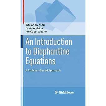 An Introduction to Diophantine Equations A consacreront approche par Andreescu & Titu