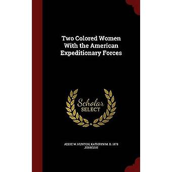 Two Colored Women With the American Expeditionary Forces by Hunton & Addie W.