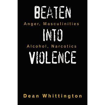 In Gewalt Zorn Männlichkeiten Alkohol Drogen von Whittington & Dean geschlagen