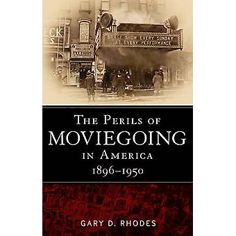 The Perils of Moviegoing in America by Rhodes & Gary D.