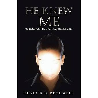 He Knew Me The God of Before Knew Everything I Needed to Live by Bothwell & Phyllis D.