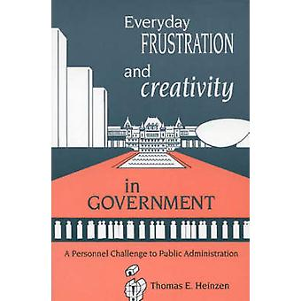 Everyday Frustration and Creativity in Government A Personnel Challenge to Public Administration by Heinzen & Thomas E.