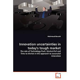 Innovation uncertainties in todays tough market by Hoveidi & Mahmoud