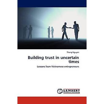 Building trust in uncertain times by Nguyen & Thang