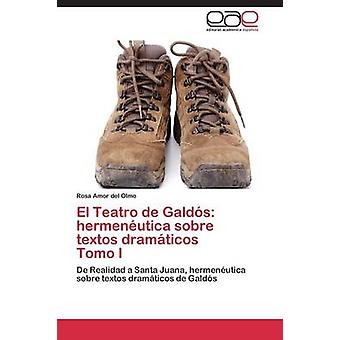 El Teatro de Galdos Hermeneutica Sobre Textos Dramaticos Tomo I by Amor Del Olmo Rosa