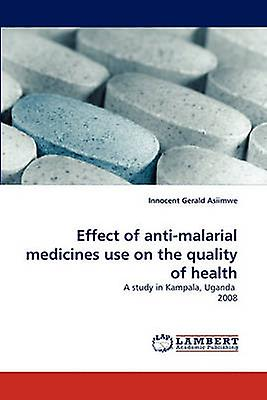Effect of AntiMalarial Medicines Use on the Quality of Health by Asiimwe & Innocent Gerald