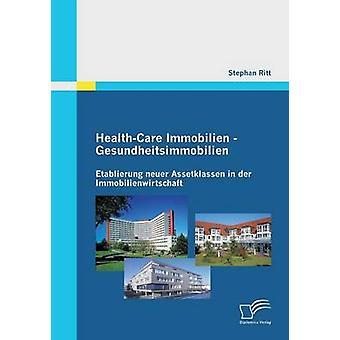 Hälso-och Immobilien Gesundheitsimmobilien Etablierung Neuer Assetklassen i Der Immobilienwirtschaft av Ritt & Stephan