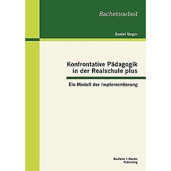 Konfrontative Pdagogik dans der Realschule plus Ein Modell der Implementierung par Unger & Daniel
