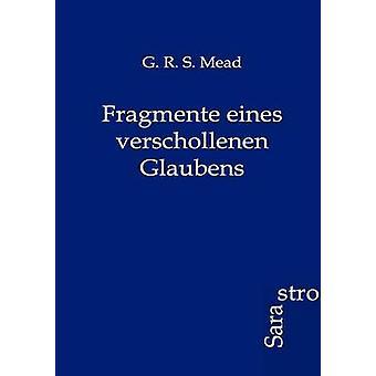Fragmente eines verschollenen Glaubens by Mead & G.R.S.