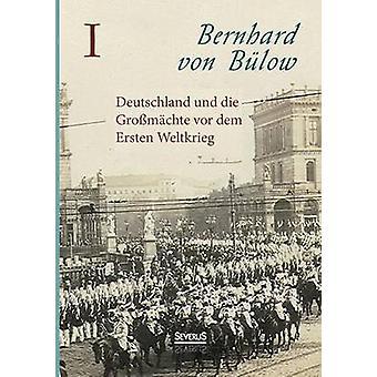 Deutschland Und Die Machte VOR Dem Krieg by Von Bulow & Bernhard