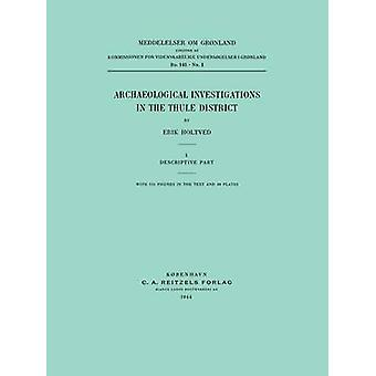 Archaeological Investigations in the Thule District. Descriptive Part. by Holtved & Erik