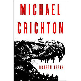 Dragon Teeth by Michael Crichton - 9780062473356 Book