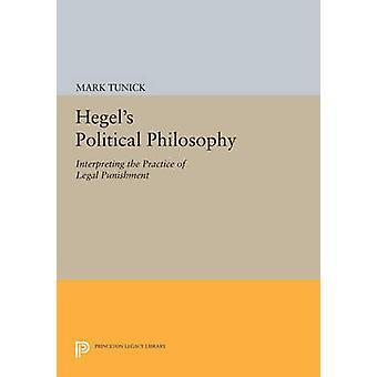 Hegel's Political Philosophy - Interpreting the Practice of Legal Puni