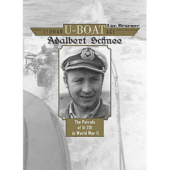 German U-Boat Ace Adalbert Schnee - The Patrols of U-201 in World War