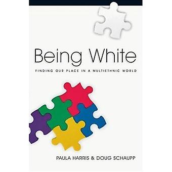 Being White - Finding Our Place in a Multiethnic World by Paula Harris