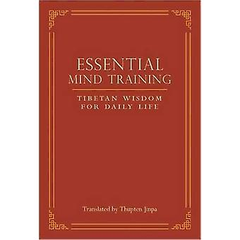 Essential Mind Training - Tibetan Wisdom for Daily Life by Thupten Jin