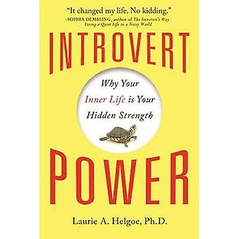 Introvert Power - Why Your Inner Life is Your Hidden Strength (2nd) by