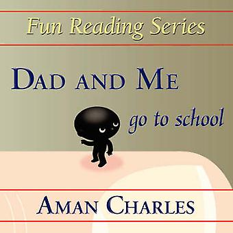Dad and Me Go to School by Aman V Charles - 1stworld Library - 1stwor