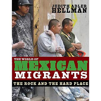 The World of Mexican Migrants - The Rock and the Hard Place by Judith