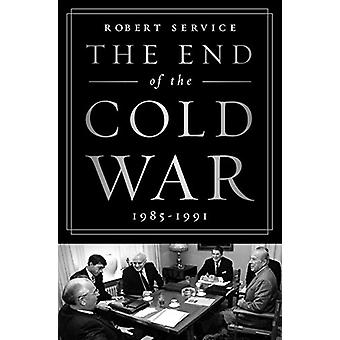The End of the Cold War - 1985-1991 by Robert Service - 9781610397711