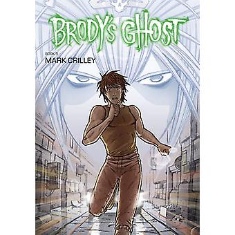 Brody's Ghost -  Volume 5 by Mark Crilley - Mark Crilley - Brendan Wri