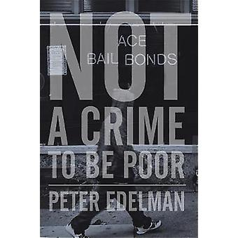 Not a Crime to Be Poor - The Criminalization of Poverty in America by