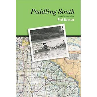 Paddling South - Winnipeg to New Orleans by Canoe by Rick Ranson - 978