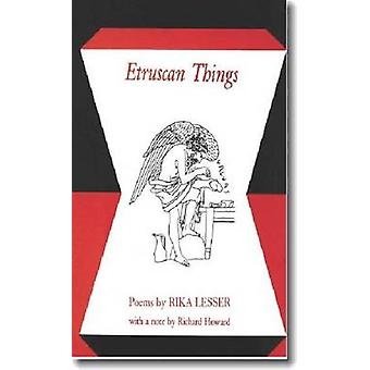 Etruscan Things - Poems by Rika Lesser - Richard Howard - 978193135778