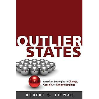 Outlier States - American Strategies to Change - Contain - or Engage R