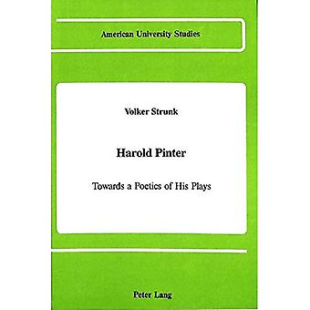 Harold Pinter: Towards a Poetics of His Plays (American University Studies Series 4: English Language and Literature)