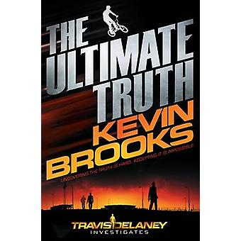 The Ultimate Truth by Kevin Brooks