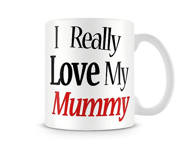 I Really Love My Mummy Printed Mug