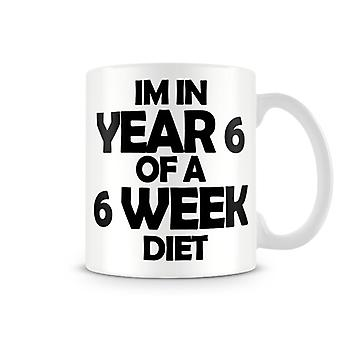 Printed Mug I'm In Year 6 Of A 6 Week Diet