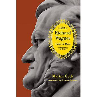 Richard Wagner - een leven in de muziek van Martin Geck - Mr. Stewart Spencer