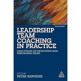 Leadership Team Coaching in Practice - Case Studies on Developing High