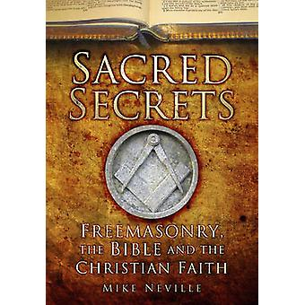 Sacred Secrets - Freemasonry - the Bible and Christian Faith by Mike N