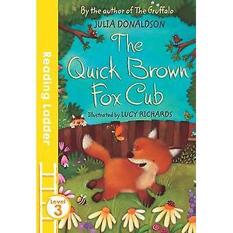 Le Cub Quick Brown Fox par Julia Donaldson - Lucy Richards - 97814052