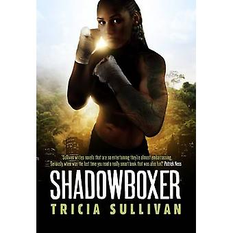 Shadow Boxer by Tricia Sullivan - 9781781082812 Book