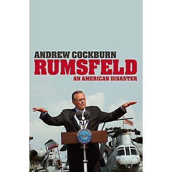 Rumsfeld - An American Disaster by Andrew Cockburn - 9781844671281 Book