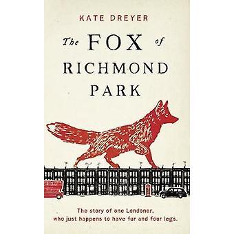 Fox of Richmond Park - The by Kate Dreyer - 9781911586340 Book