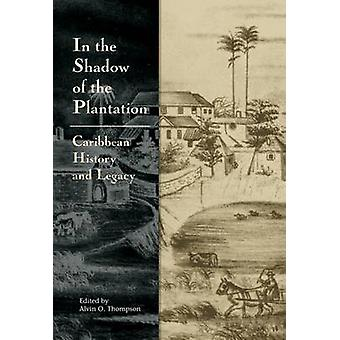 In the Shadow of the Plantation - Caribbean History and Legacy by Alvi