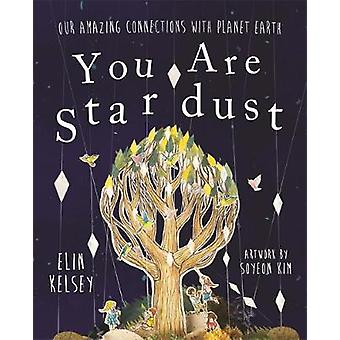 You are Stardust - Our Amazing Connections With Planet Earth - 9781526