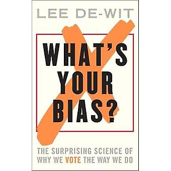 What's Your Bias? - The Surprising Science of Why We Vote the Way We D
