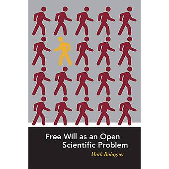 Free Will as an Open Scientific Problem by Mark Balaguer - 9780262517
